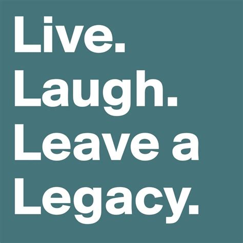 living to leave a legacy books quotes on leaving a legacy quotesgram