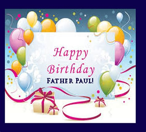happy birthday images father happy birthday father paul we love you saint peter the