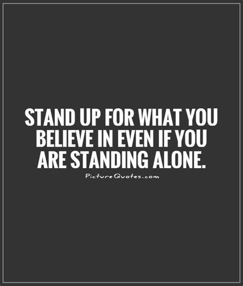 cant stand up for standing alone quotes quotesgram
