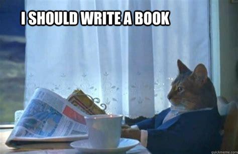 I Should Buy A Boat Meme - i should write a book sophisticated cat quickmeme