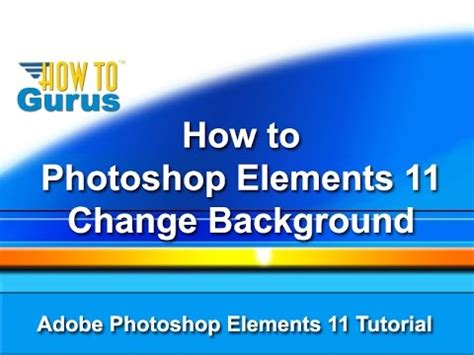photoshop tutorial how to change the background using cs6 how to adobe photoshop elements 11 12 13 14 15 change