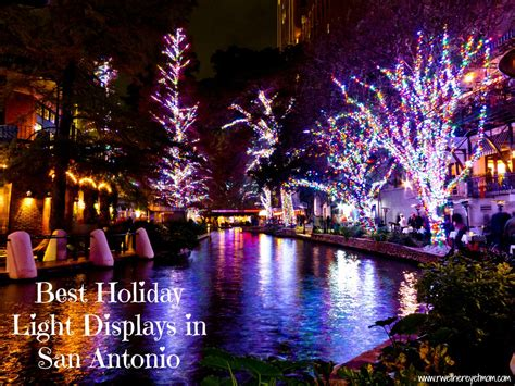 holiday lights on the riverwalk san antonio best holiday light displays in san antonio 2012 r we