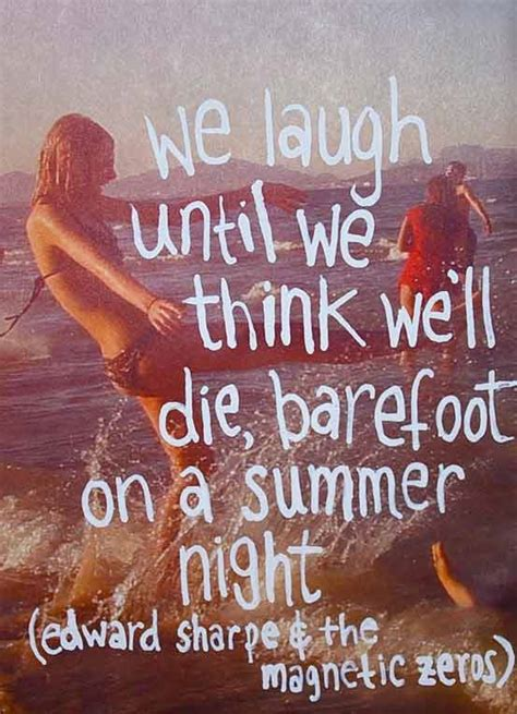 we laugh until we think we ll die barefoot on a summer
