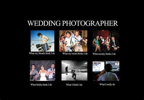 Photographer Meme - funny photographer meme what people really think i do