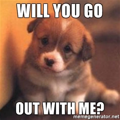Will Meme - will you go out with me cute puppy meme generator