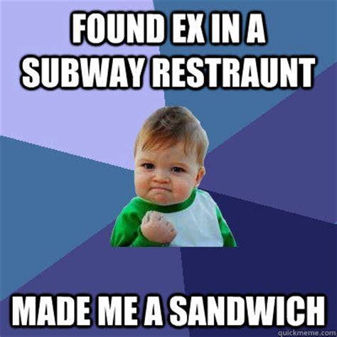 Subway Sandwich Meme - found ex in a subway restraunt made me a sandwich success kid quickmeme