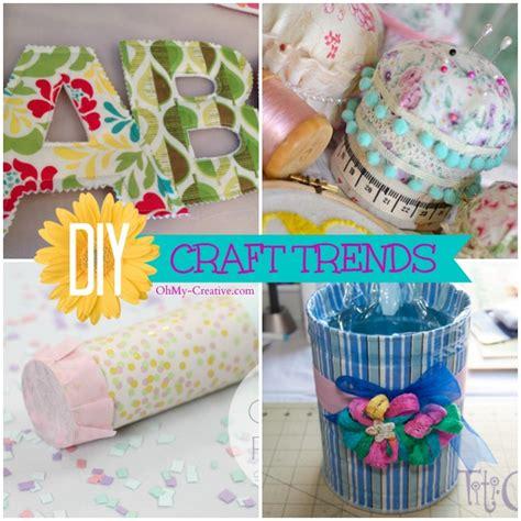 diy trends diy craft trends favorite feature oh my creative