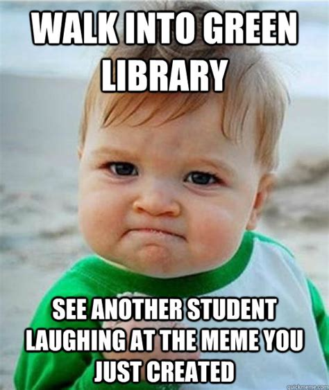 Laughing Memes - walk into green library see another student laughing at