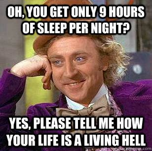 Yes Please Meme - oh you get only 9 hours of sleep per night yes please