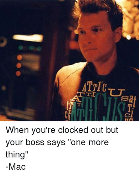 One More Thing Meme - attict t tl cl atcn s oaassp te c when you re clocked out