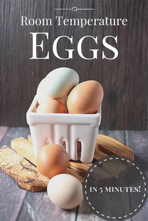 eggs at room temperature room temperature eggs in 5 minutes mind batter