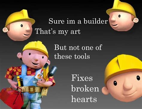 Bob The Builder Memes - do bob the builder memes have the potential for a good
