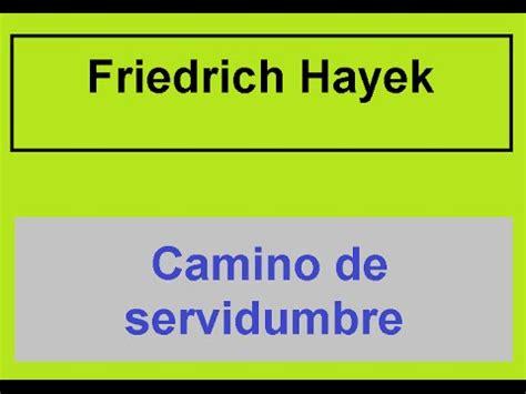 camino de servidumbre camino de servidumbre friedrich von hayek youtube