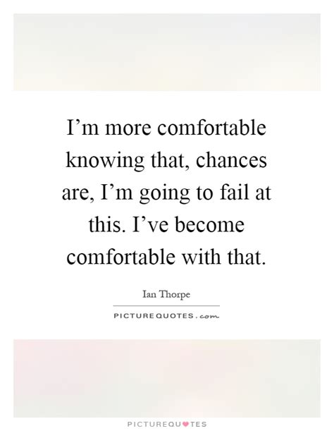 how to become more comfortable with your uality i m more comfortable knowing that chances are i m going