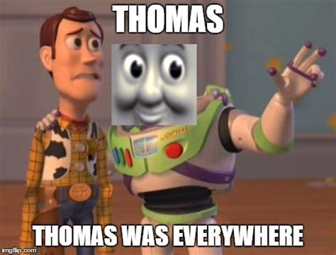 Buzz Lightyear Everywhere Meme Generator - this is what happens when you watch too much thomas the