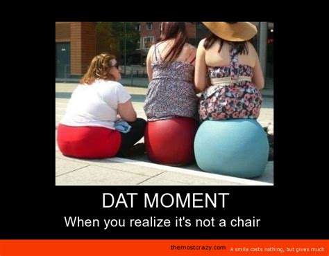 Its Not A Magical Moment When A Says He You by That Moment When You Realize That Its Not A Chair