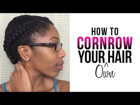 how to braid your own hair youtube how to cornrow your own hair braiding cornrows for