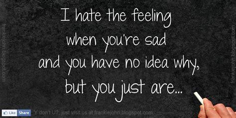 Feeling Quotes I Feel Sad Quotes Quotesgram