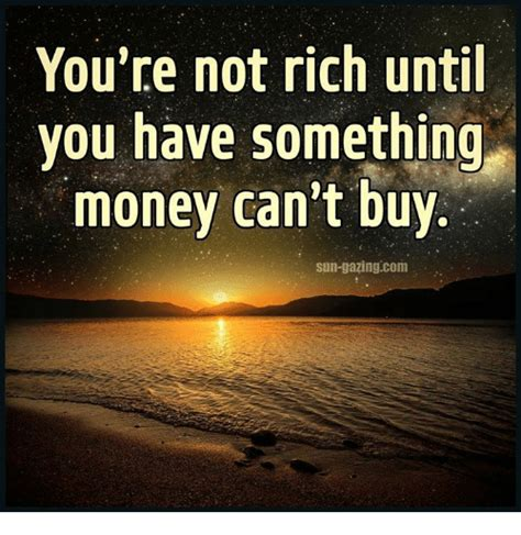 To Casey Youre Not The by You Re Not Rich Until You Something Money Can T Buy