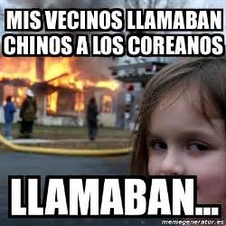 Disaster Girl Meme Generator - meme disaster girl mis vecinos llamaban chinos a los