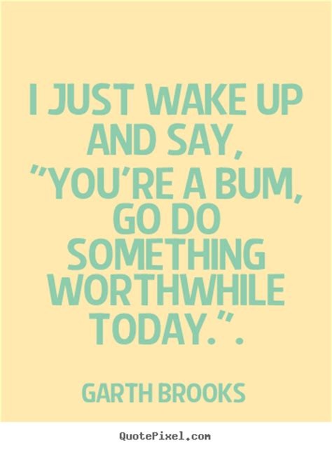 film quote up your bum wake up quotes sayings images page 38