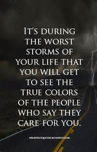 i can see through you see your true colors it s during the worst storms of your that you will