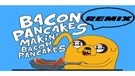 bacon pancakes song remix hora de aventura bacon pancakes remix