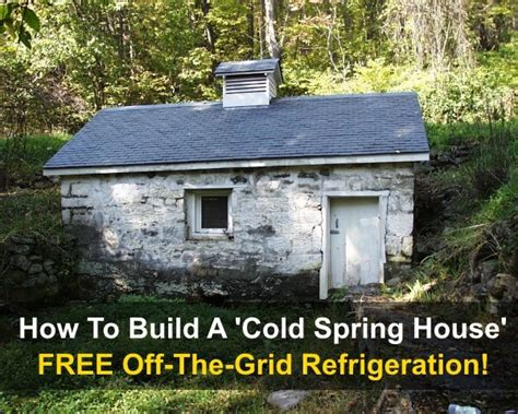 cold house how to build a cold spring house for free refrigeration