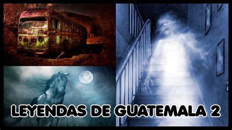 leyendas de guatemala 9500390272 leyendas de guatemala 2 la camioneta fantasma youtube
