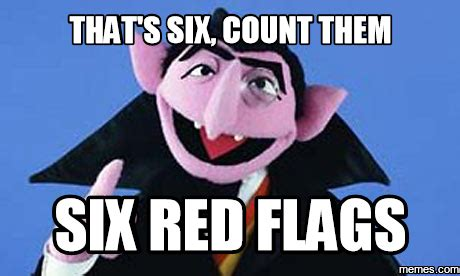 Six Photo Meme - that s six count them six red flags memes com