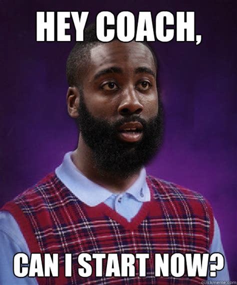 James Harden Memes - hey coach can i start now bad luck james harden
