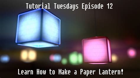 How To Make A Paper Lantern Like In Tangled - tutorial tuesdays episode 12 make a paper lantern