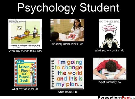 Psychology Meme - psychology student what people think i do what i