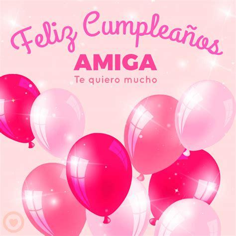 imagenes feliz cumpleaños amiga gratis im 225 genes de cumplea 241 os 100 tarjetas de felicitaci 243 n