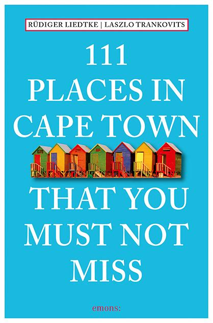 111 places in that you must not miss books 111 places in cape town that you must not miss emons