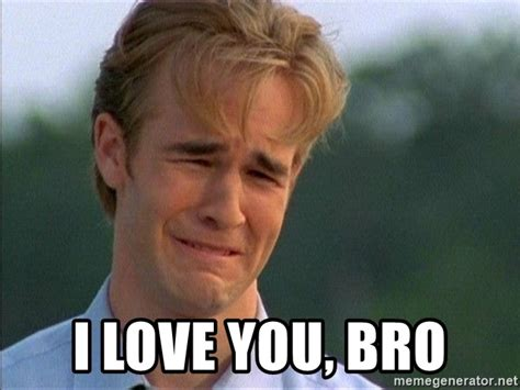 I Love You Man Memes - i love you bro crying man meme generator
