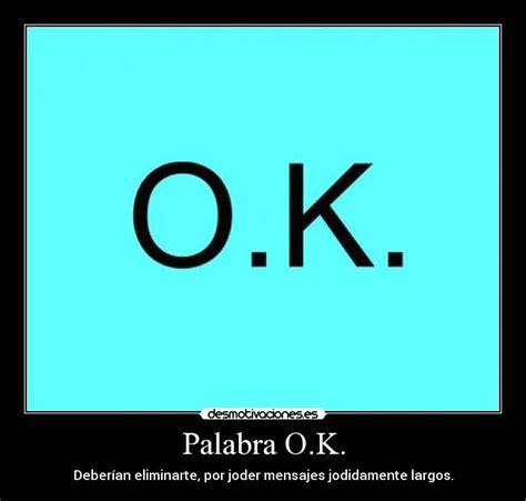 imagenes palabra ok palabra o k desmotivaciones