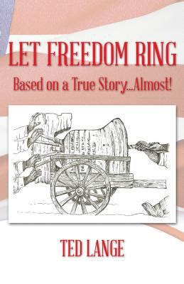 goodbye unicorns based on a true story books let freedom ring based on a true story almost by ted