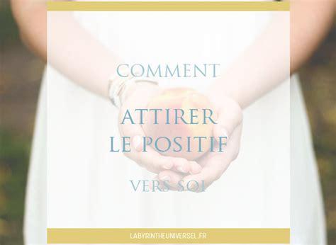 Comment Attirer Les Ondes Positives by D 233 Veloppement Personnel Comment Attirer Le Positif Vers