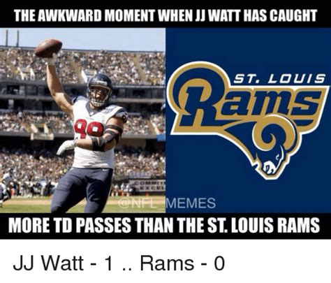 St Louis Rams Memes - the awkward moment when jj watt hascaught louis ams nfe