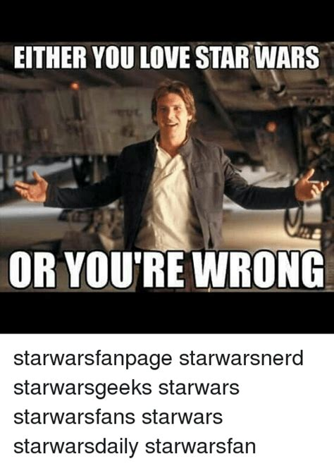 Star Wars Love Meme - either you love star wars or you re wrong starwarsfanpage