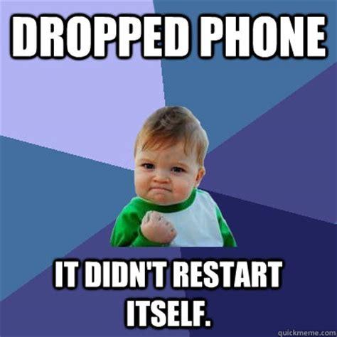 Drop Phone Meme - dropped phone it didn t restart itself success kid