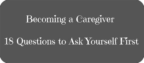 before you become a caregiver 18 questions to ask yourself