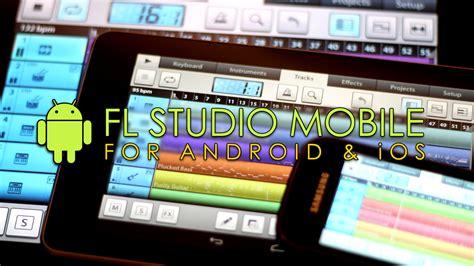 fl studio android fl studio mobile de image line para tu android e ios productor musical