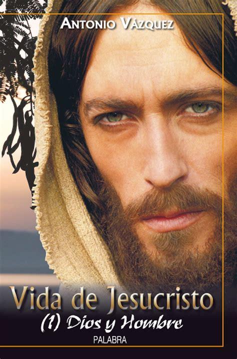 imagenes de jesucristo hombre libro vida de jesucristo i de antonio v 225 zquez galiano
