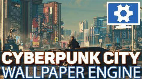 wallpaper engine cyberpunk wallpaper engine cyberpunk 2077 city 4k60fps blade