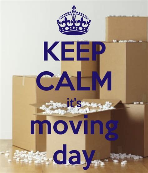 Apartment Moving Quotes Keep Calm It S Moving Day Keep Calm Quotes
