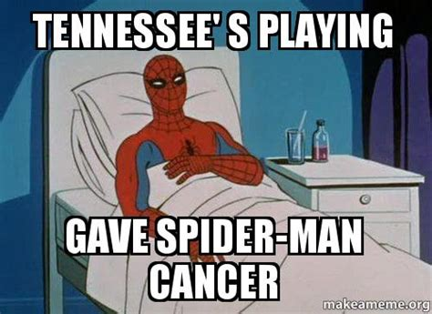 Spiderman Cancer Meme Generator - tennessee s playing gave spider man cancer make a meme