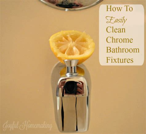 Cleaning Chrome Bathroom Fixtures How To Clean Chrome Bathroom Fixtures Joyful Homemaking