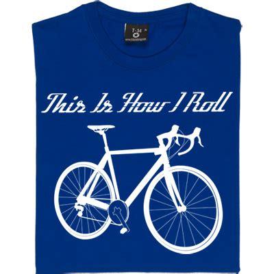 design a bike shirt this is how i roll road bike t shirt from redmolotov com